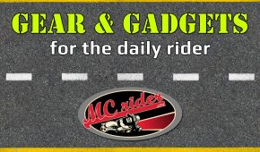 Gear and Gadgets for the daily motorcycle rider